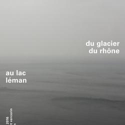 Di Lé. Du glacier du Rhône au lac Léman. Corinne Vionnet